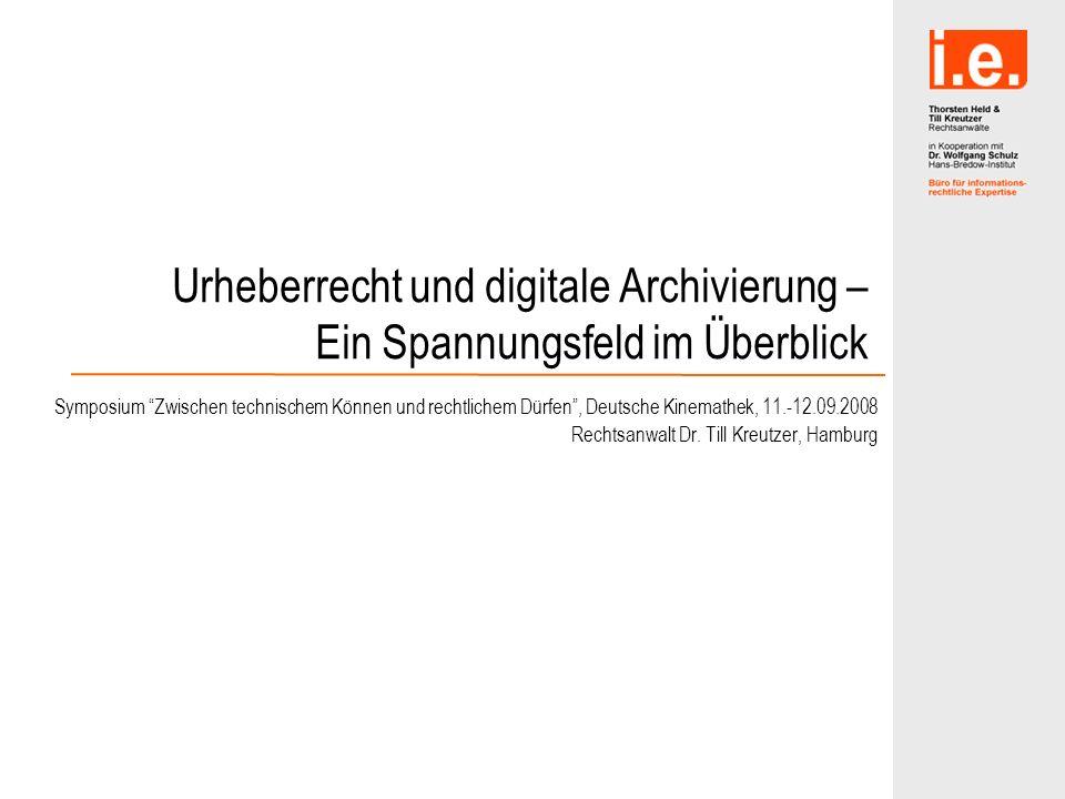 Urheberrecht und digitale Archivierung – Ein Spannungsfeld im Überblick Symposium Zwischen technischem Können und rechtlichem Dürfen, Deutsche Kinemat