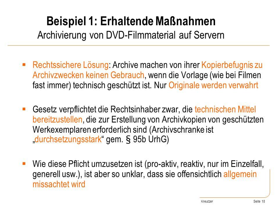Seite 18 Rechtssichere Lösung: Archive machen von ihrer Kopierbefugnis zu Archivzwecken keinen Gebrauch, wenn die Vorlage (wie bei Filmen fast immer)