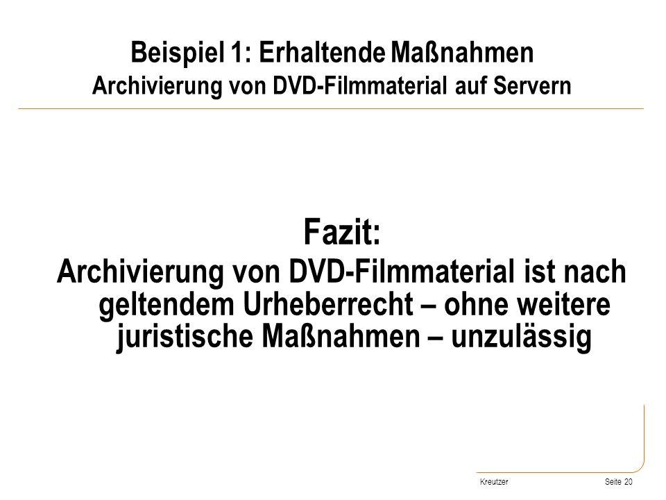 Seite 20 Fazit: Archivierung von DVD-Filmmaterial ist nach geltendem Urheberrecht – ohne weitere juristische Maßnahmen – unzulässig Beispiel 1: Erhalt