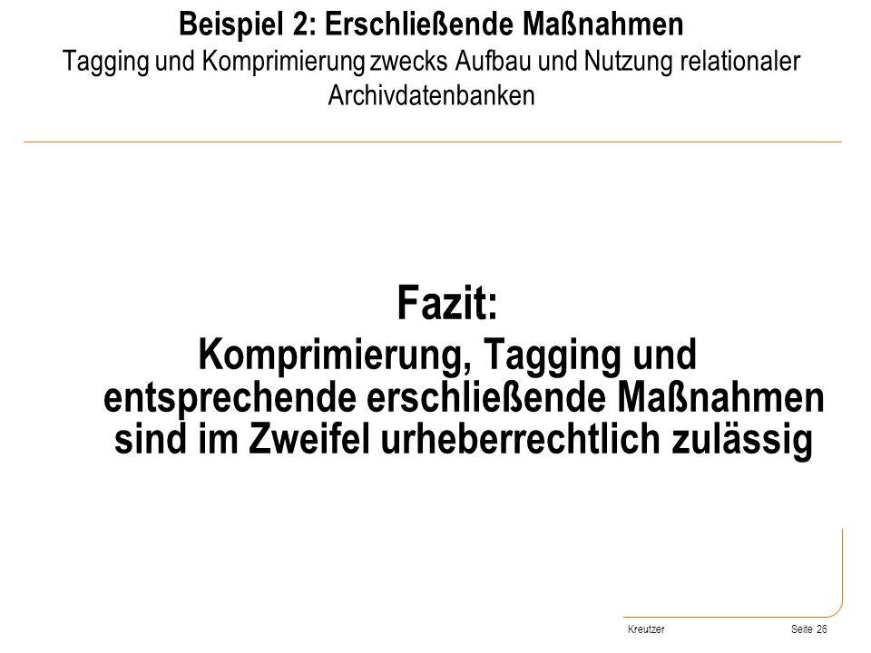 Seite 26 Fazit: Komprimierung, Tagging und entsprechende erschließende Maßnahmen sind im Zweifel urheberrechtlich zulässig Beispiel 2: Erschließende M