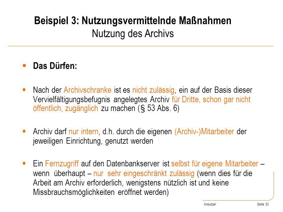 Seite 30 Das Dürfen: Nach der Archivschranke ist es nicht zulässig, ein auf der Basis dieser Vervielfältigungsbefugnis angelegtes Archiv für Dritte, s