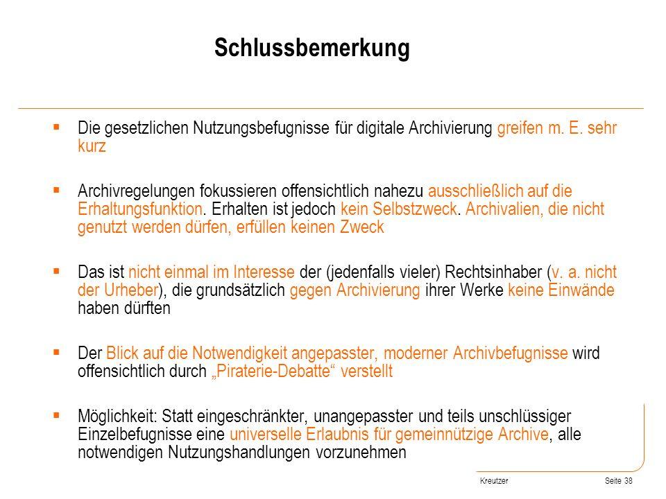 Seite 38 Die gesetzlichen Nutzungsbefugnisse für digitale Archivierung greifen m. E. sehr kurz Archivregelungen fokussieren offensichtlich nahezu auss