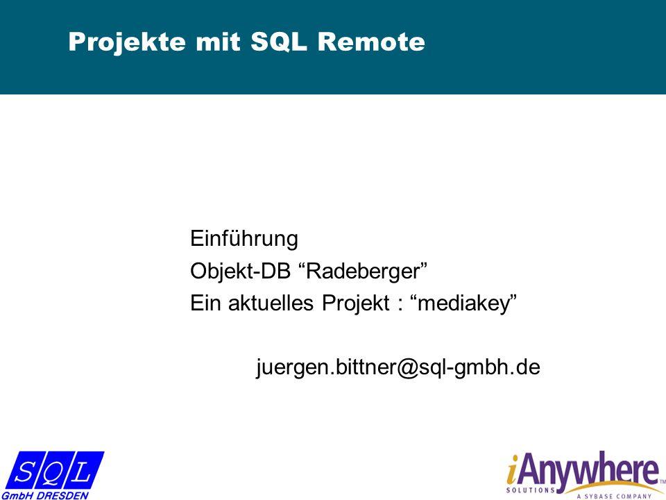 Projekte mit SQL Remote Einführung Objekt-DB Radeberger Ein aktuelles Projekt : mediakey juergen.bittner@sql-gmbh.de