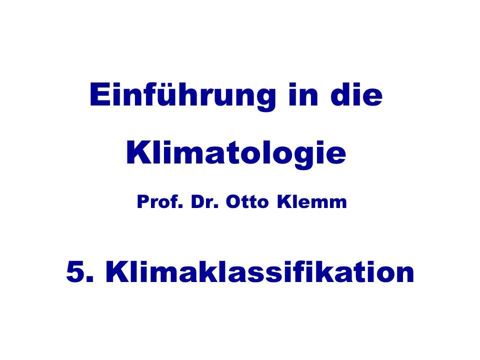 Einführung in die Klimatologie Prof. Dr. Otto Klemm 5. Klimaklassifikation
