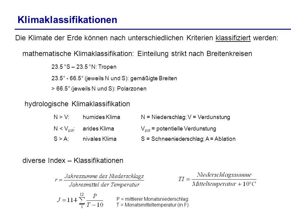 Klimaklassifikationen Die Klimate der Erde können nach unterschiedlichen Kriterien klassifiziert werden: mathematische Klimaklassifikation: Einteilung