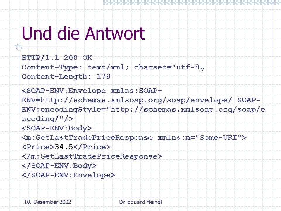 10. Dezember 2002Dr. Eduard Heindl Und die Antwort HTTP/1.1 200 OK Content-Type: text/xml; charset=