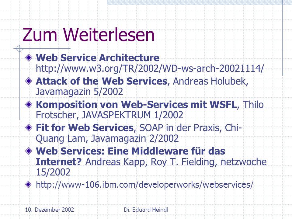 10. Dezember 2002Dr. Eduard Heindl Zum Weiterlesen Web Service Architecture http://www.w3.org/TR/2002/WD-ws-arch-20021114/ Attack of the Web Services,