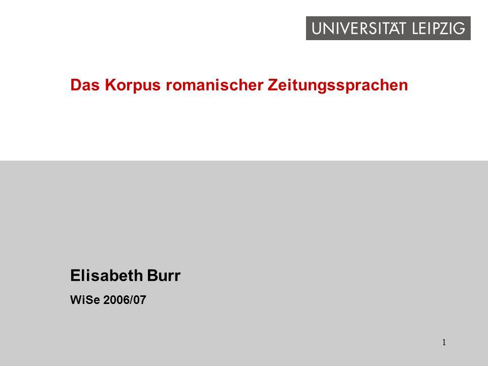 1 Elisabeth Burr WiSe 2006/07 Das Korpus romanischer Zeitungssprachen