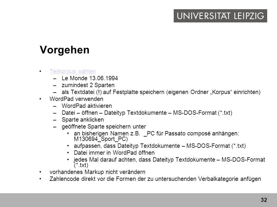 32 Vorgehen Teilkorpus wählen –Le Monde 13.06.1994 –zumindest 2 Sparten –als Textdatei (!) auf Festplatte speichern (eigenen Ordner Korpus einrichten)