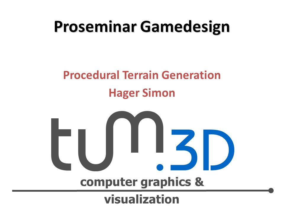 computer graphics & visualization Procedural Terrain Generation Hager Simon Proseminar Gamedesign