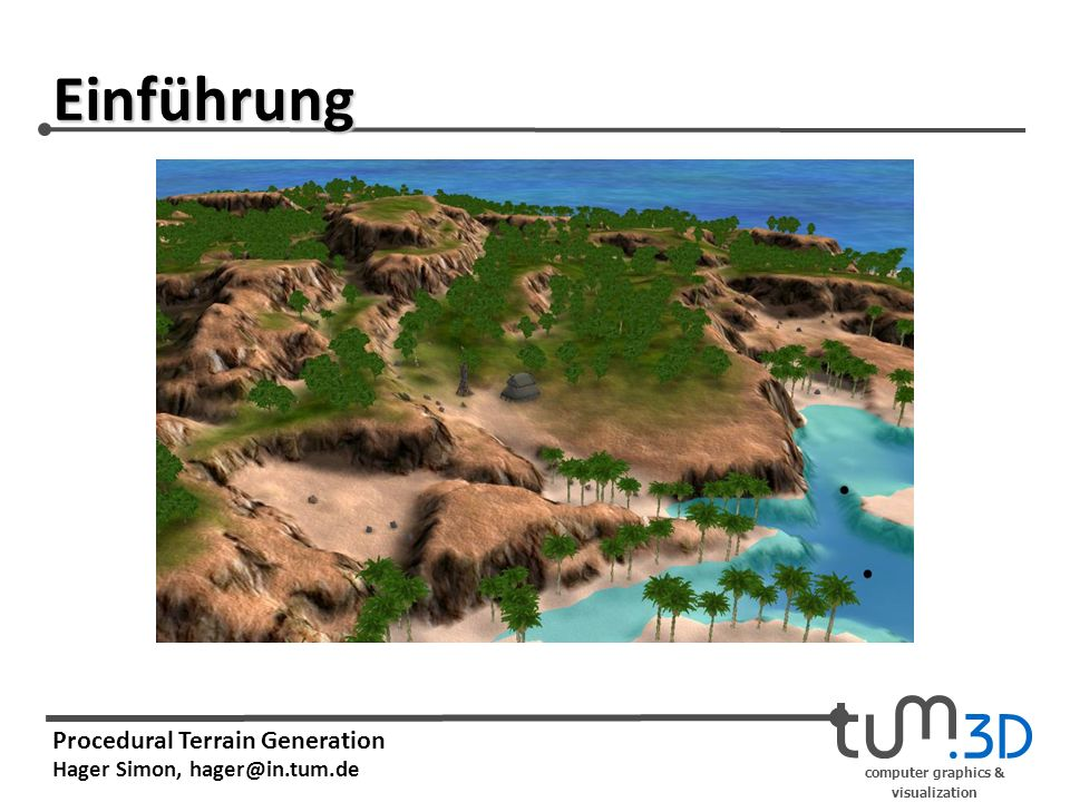 computer graphics & visualization Procedural Terrain Generation Hager Simon, hager@in.tum.de Einführung