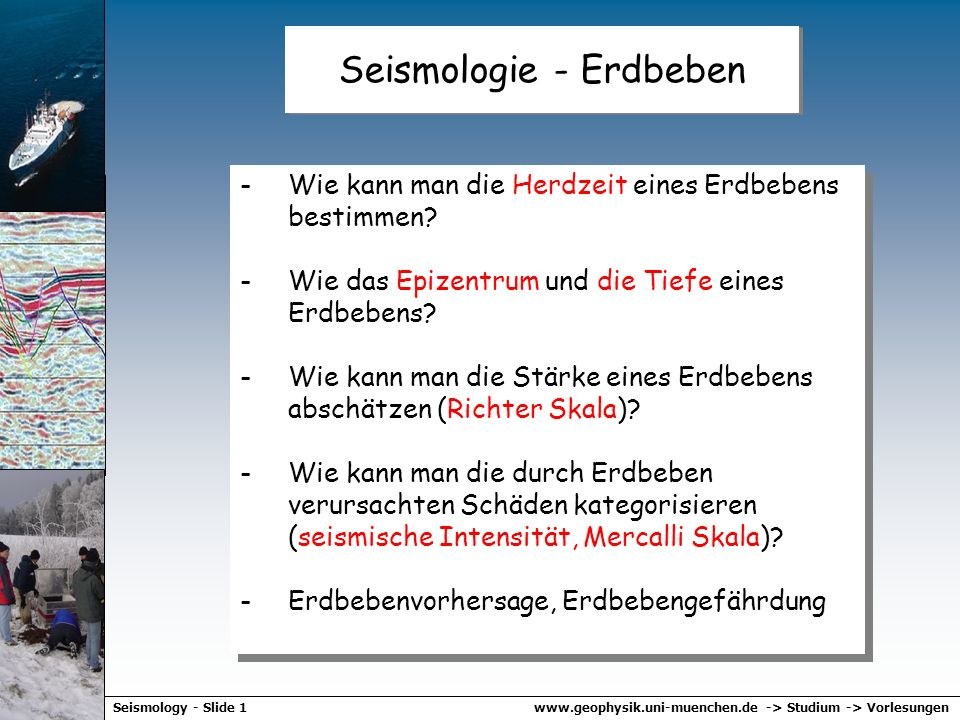 www.geophysik.uni-muenchen.de -> Studium -> VorlesungenSeismology - Slide 1 Seismologie - Erdbeben -Wie kann man die Herdzeit eines Erdbebens bestimmen.
