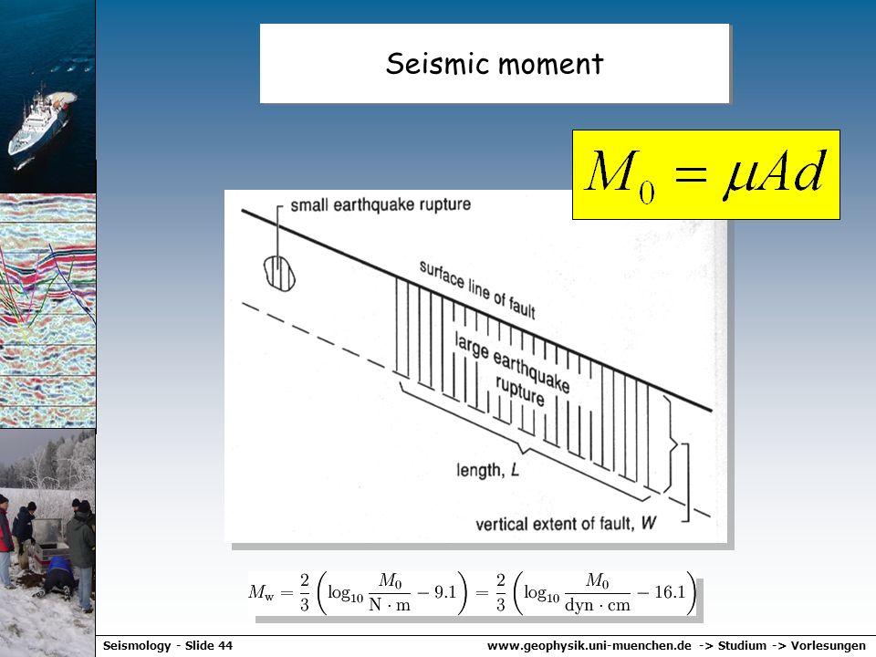 www.geophysik.uni-muenchen.de -> Studium -> VorlesungenSeismology - Slide 43 Seismic moment