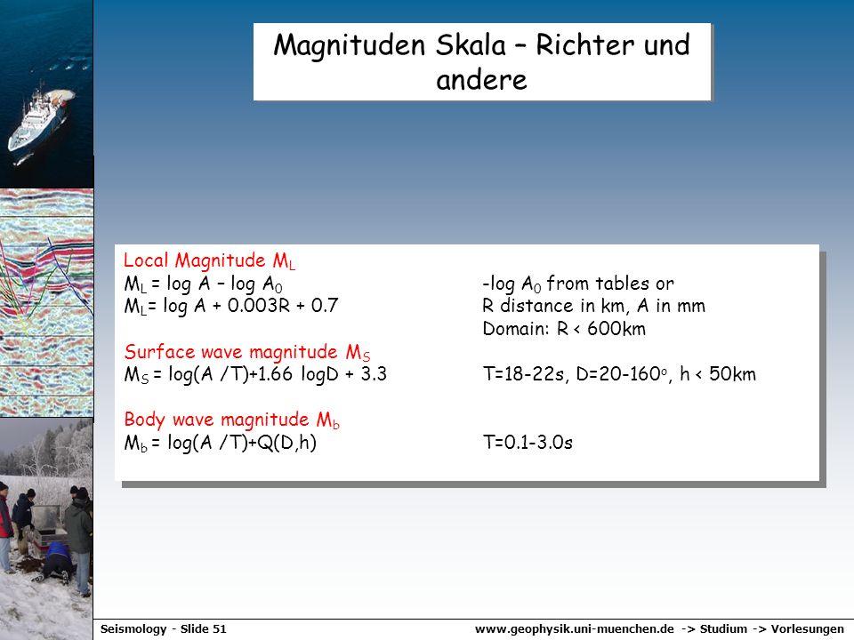www.geophysik.uni-muenchen.de -> Studium -> VorlesungenSeismology - Slide 50 Magnituden Skalen M seismische Magnitude A Amplitude T Periode f Korrektu