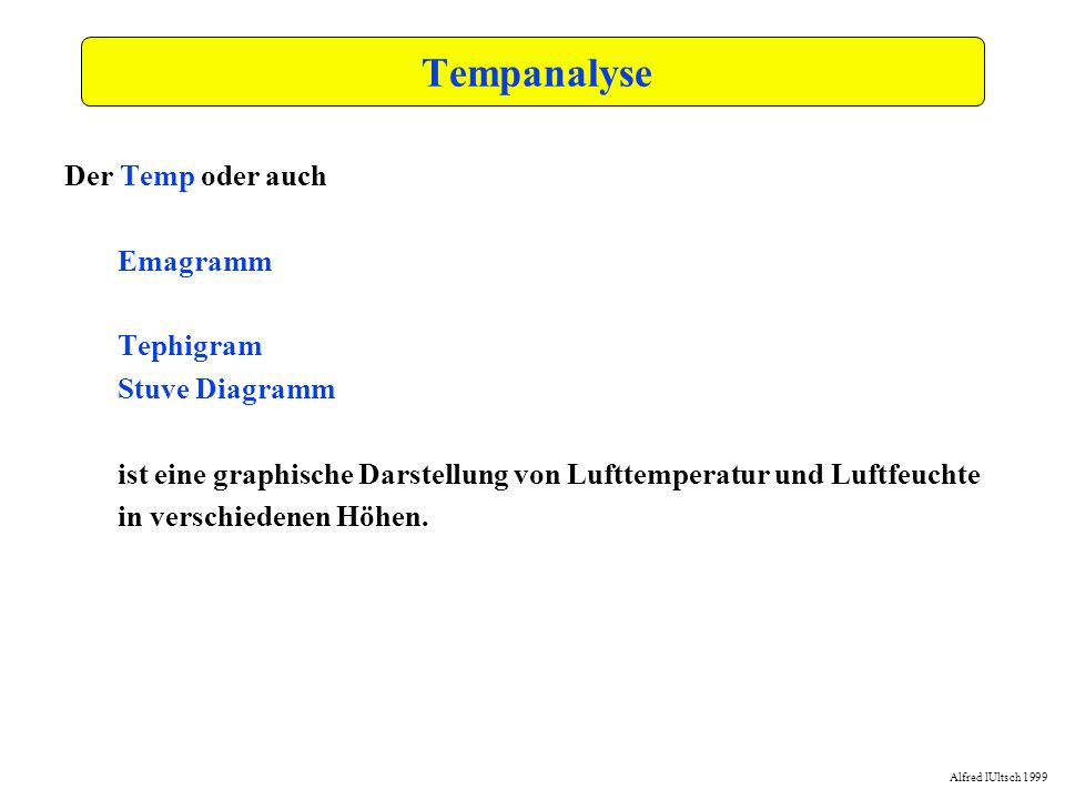 Alfred lUltsch 1999 Übung gegeben sei der folgende Temp: Temp 10618 15.05.00 00 UTC Fritzlar 0000 50.0 7.6 376 96051500 136.00 ELEV 1234ft 863// 8/8 CL6 St neb/fra 650/1000ft CM.