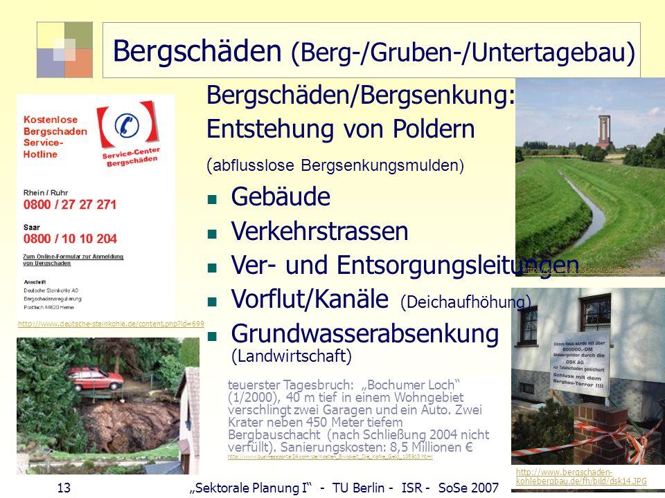 12Sektorale Planung I - TU Berlin - ISR - SoSe 2007 Eingriffe Steinkohle: Ewigkeitskosten/-lasten 13 Mrd. gesamt, 450 Mio /Jahr u.a. für Wasserhaltung