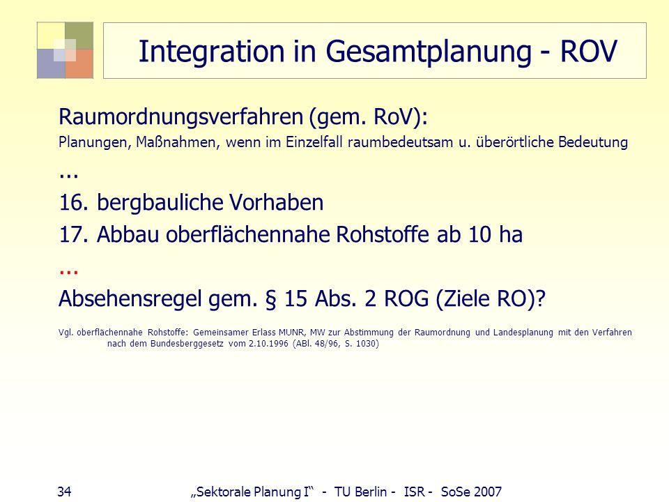 33Sektorale Planung I - TU Berlin - ISR - SoSe 2007 Integration in Gesamtplanung Grundsätze der RO: § 2 Abs. 2 ROG Nr. 9: Für vorsorgende Sicherung, g
