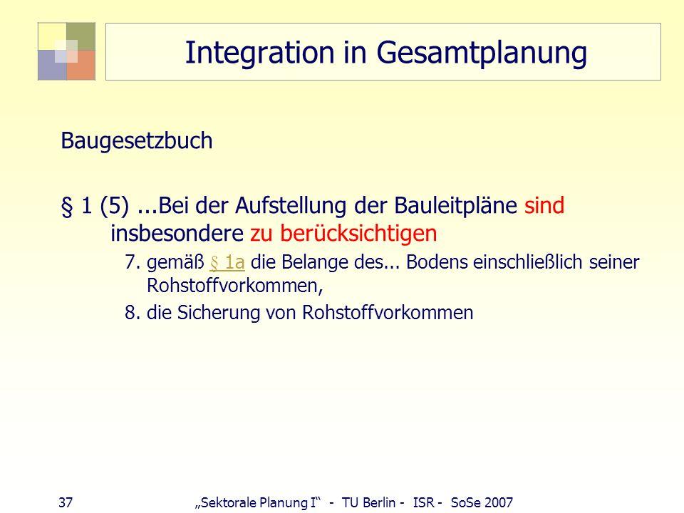 36Sektorale Planung I - TU Berlin - ISR - SoSe 2007 Regionalpläne oberflächennahe Rohstoffe Ziele der Raumordnung (Vorranggebiete) in Plänen, z. B.: U