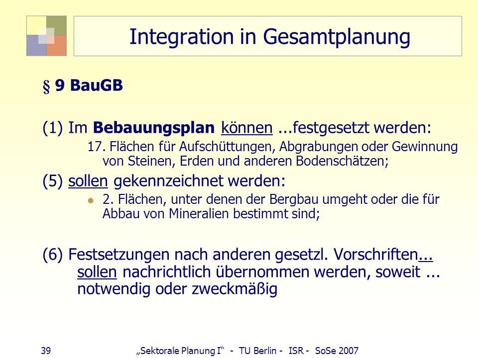 38Sektorale Planung I - TU Berlin - ISR - SoSe 2007 Integration in Gesamtplanung § 5 BauGB (2) Im Flächennutzungsplan können dargestellt werden: 8. Fl