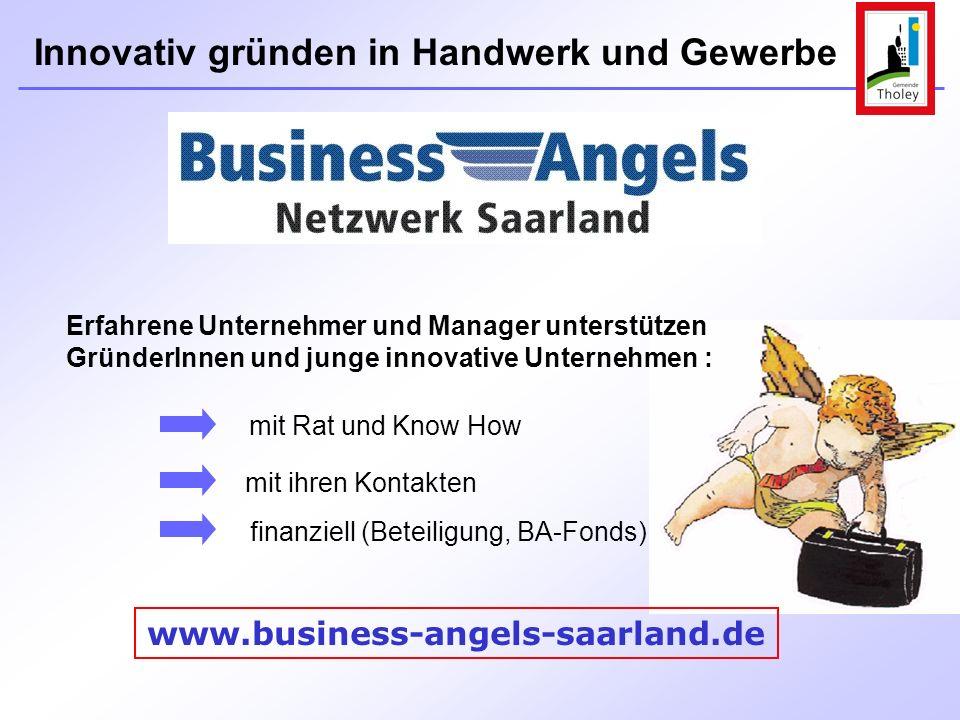Innovativ gründen in Handwerk und Gewerbe www.business-angels-saarland.de Erfahrene Unternehmer und Manager unterstützen GründerInnen und junge innova