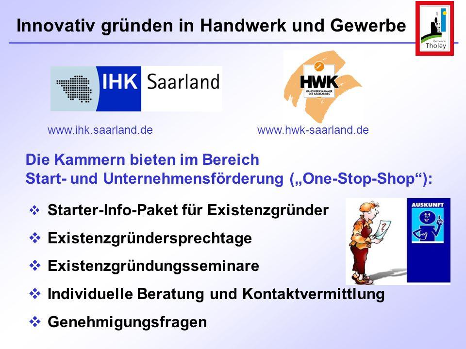 Innovativ gründen in Handwerk und Gewerbe Die Kammern bieten im Bereich Start- und Unternehmensförderung (One-Stop-Shop): www.hwk-saarland.dewww.ihk.s