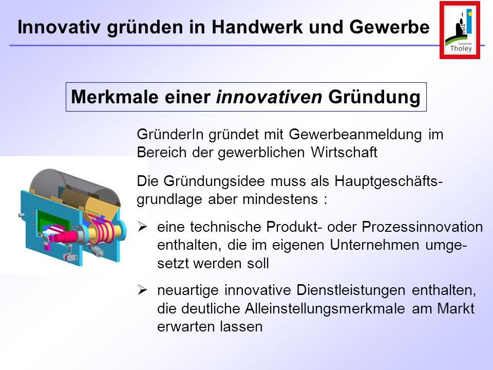 Innovativ gründen in Handwerk und Gewerbe GründerIn gründet mit Gewerbeanmeldung im Bereich der gewerblichen Wirtschaft Merkmale einer innovativen Grü