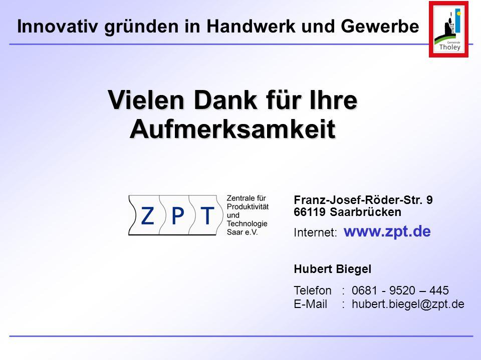 Innovativ gründen in Handwerk und Gewerbe Franz-Josef-Röder-Str. 9 66119 Saarbrücken Internet: www.zpt.de Hubert Biegel Telefon: 0681 - 9520 – 445 E-M