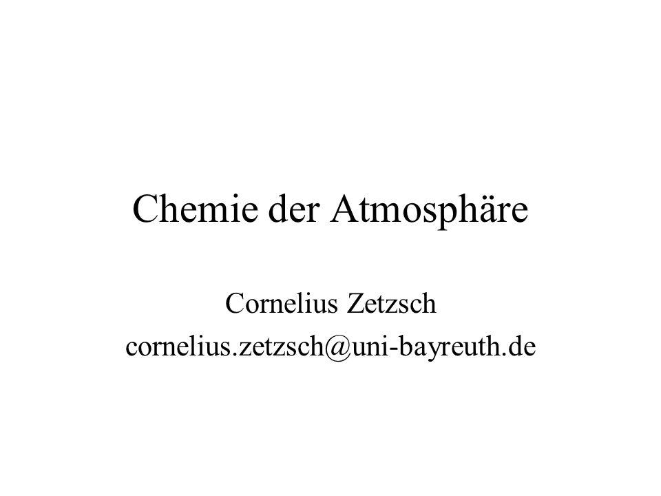 Chemie der Atmosphäre Cornelius Zetzsch cornelius.zetzsch@uni-bayreuth.de