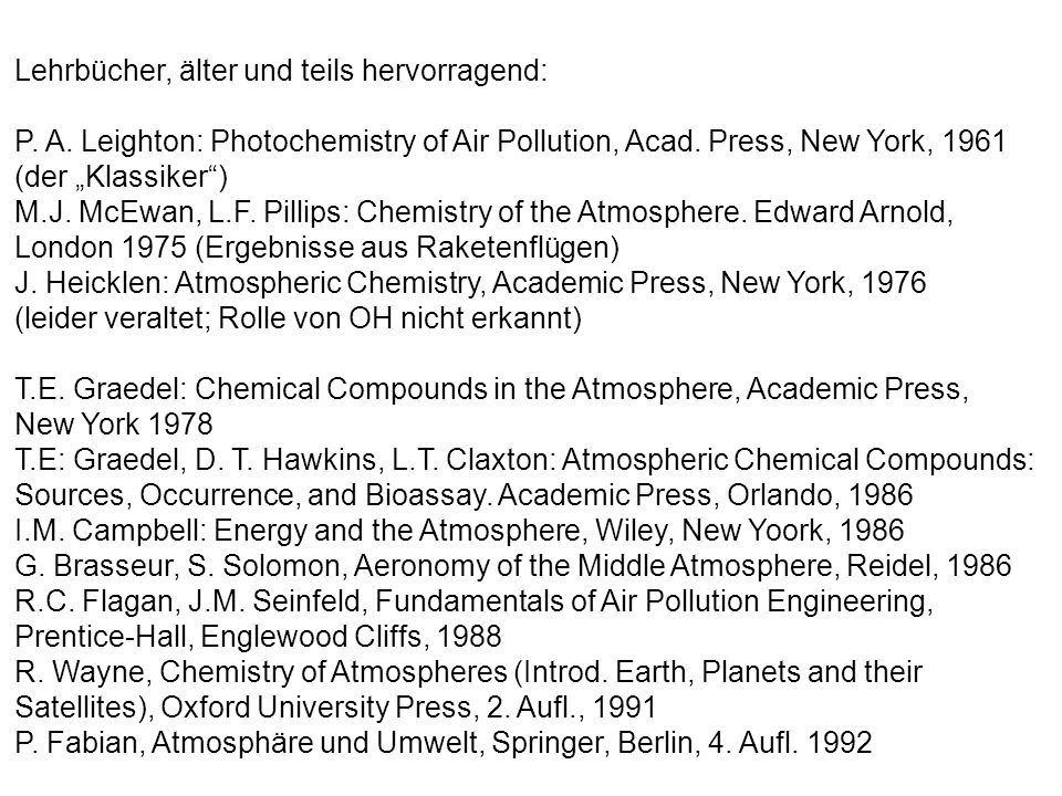 Lehrbücher, älter und teils hervorragend: P. A. Leighton: Photochemistry of Air Pollution, Acad. Press, New York, 1961 (der Klassiker) M.J. McEwan, L.