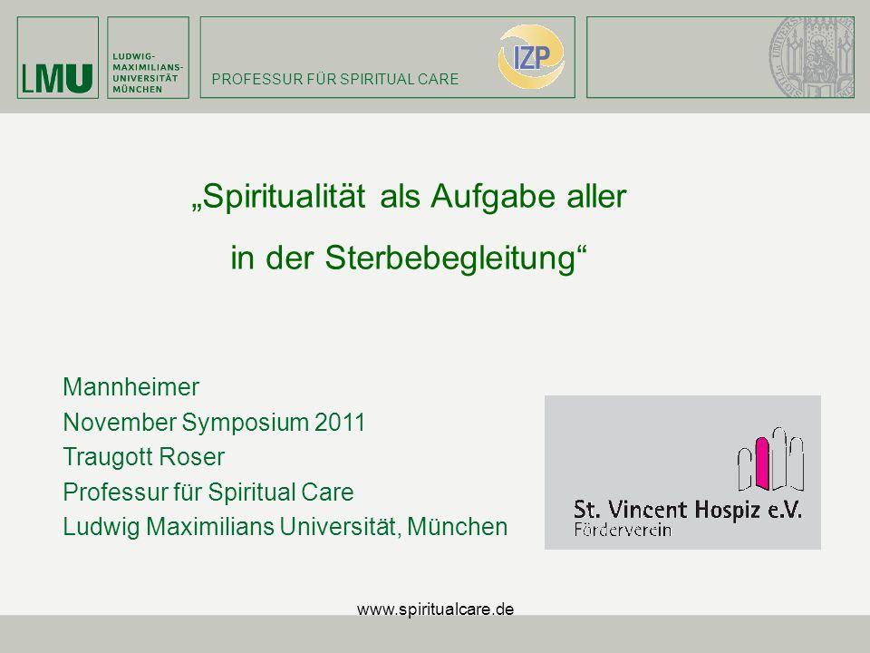PROFESSUR FÜR SPIRITUAL CARE Mannheimer November Symposium 2011 Traugott Roser Professur für Spiritual Care Ludwig Maximilians Universität, München Sp