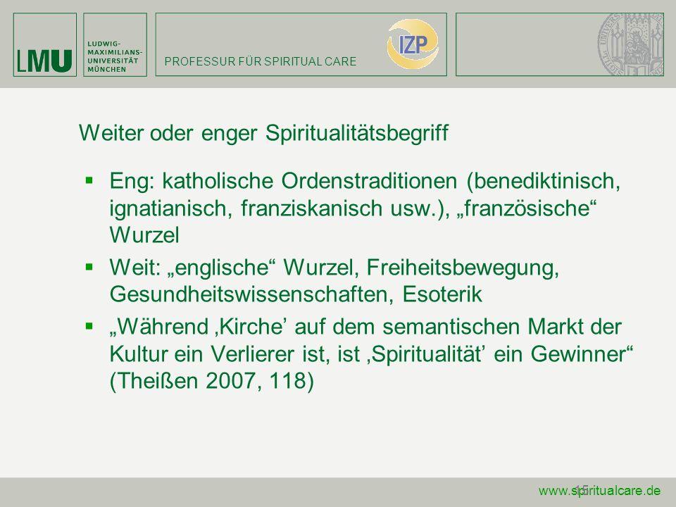 PROFESSUR FÜR SPIRITUAL CARE www.spiritualcare.de15 Weiter oder enger Spiritualitätsbegriff Eng: katholische Ordenstraditionen (benediktinisch, ignati