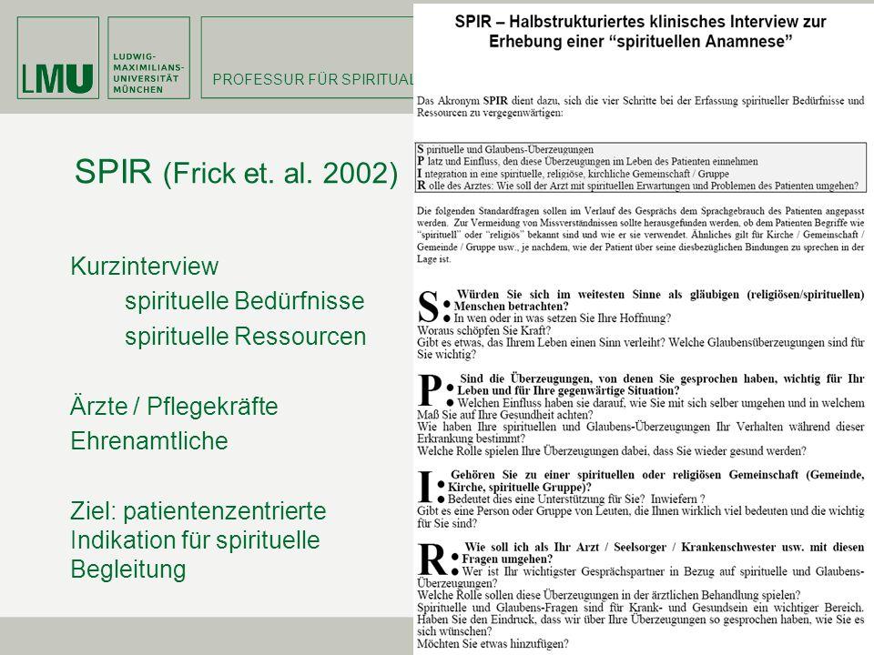 PROFESSUR FÜR SPIRITUAL CARE 27 SPIR (Frick et. al. 2002) Kurzinterview spirituelle Bedürfnisse spirituelle Ressourcen Ärzte / Pflegekräfte Ehrenamtli