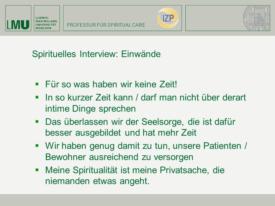 PROFESSUR FÜR SPIRITUAL CARE Spirituelles Interview: Einwände Für so was haben wir keine Zeit! In so kurzer Zeit kann / darf man nicht über derart int