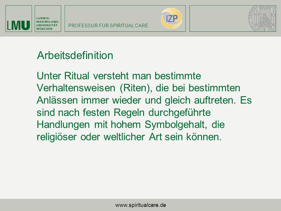 PROFESSUR FÜR SPIRITUAL CARE Unter Ritual versteht man bestimmte Verhaltensweisen (Riten), die bei bestimmten Anlässen immer wieder und gleich auftret