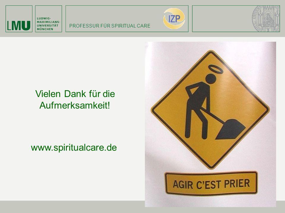 PROFESSUR FÜR SPIRITUAL CARE Vielen Dank für die Aufmerksamkeit! www.spiritualcare.de