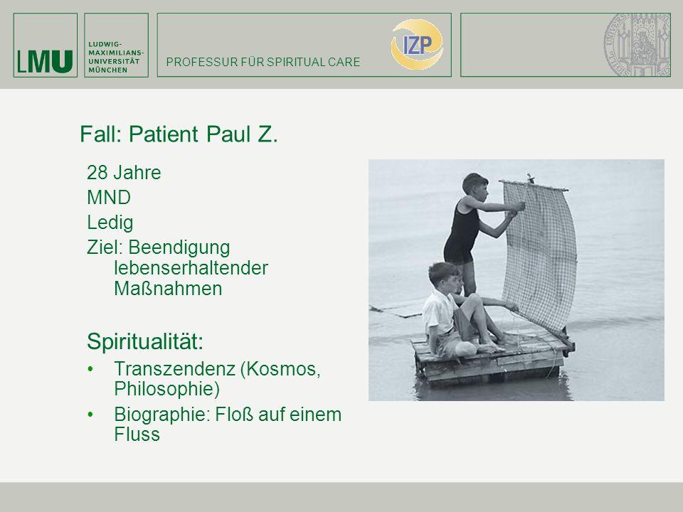 PROFESSUR FÜR SPIRITUAL CARE Fall: Patient Paul Z. 28 Jahre MND Ledig Ziel: Beendigung lebenserhaltender Maßnahmen Spiritualität: Transzendenz (Kosmos