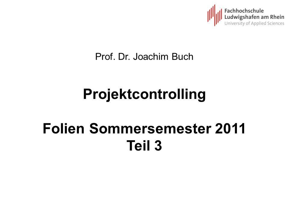 Projektcontrolling Folien Sommersemester 2011 Teil 3 Prof. Dr. Joachim Buch