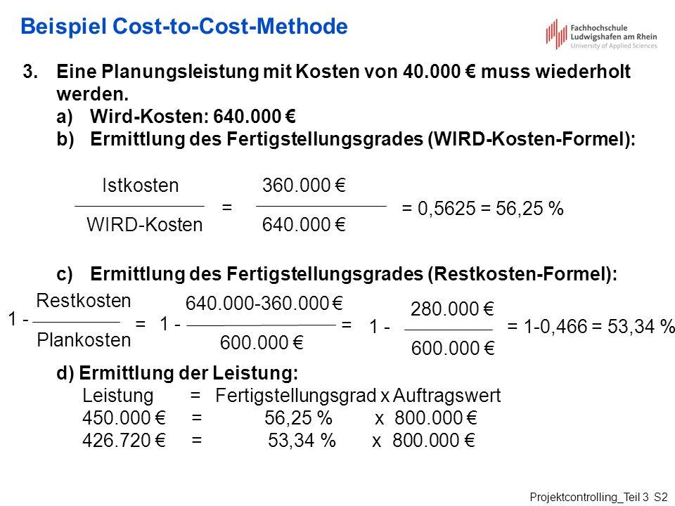 Projektcontrolling_Teil 3 S2 Beispiel Cost-to-Cost-Methode 3.Eine Planungsleistung mit Kosten von 40.000 muss wiederholt werden. a)Wird-Kosten: 640.00