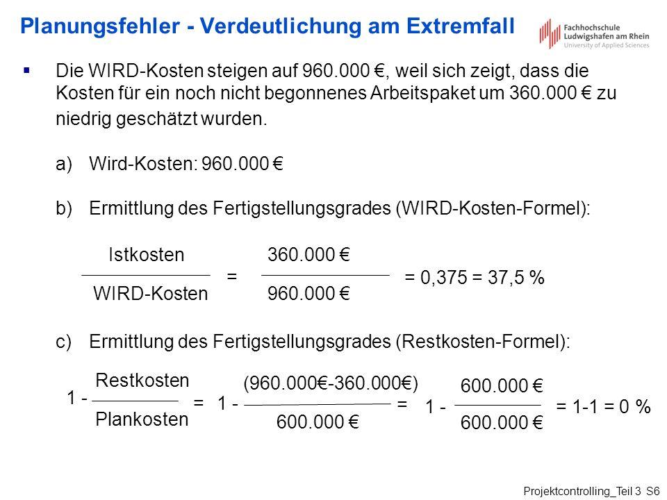 Projektcontrolling_Teil 3 S6 Planungsfehler - Verdeutlichung am Extremfall Die WIRD-Kosten steigen auf 960.000, weil sich zeigt, dass die Kosten für e