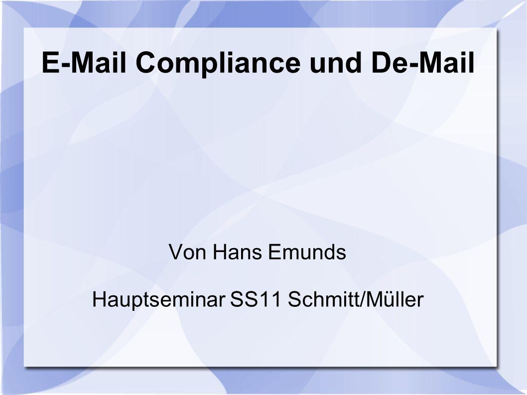 E-Mail Compliance und De-Mail Von Hans Emunds Hauptseminar SS11 Schmitt/Müller