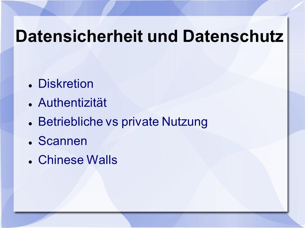 Datensicherheit und Datenschutz Diskretion Authentizität Betriebliche vs private Nutzung Scannen Chinese Walls
