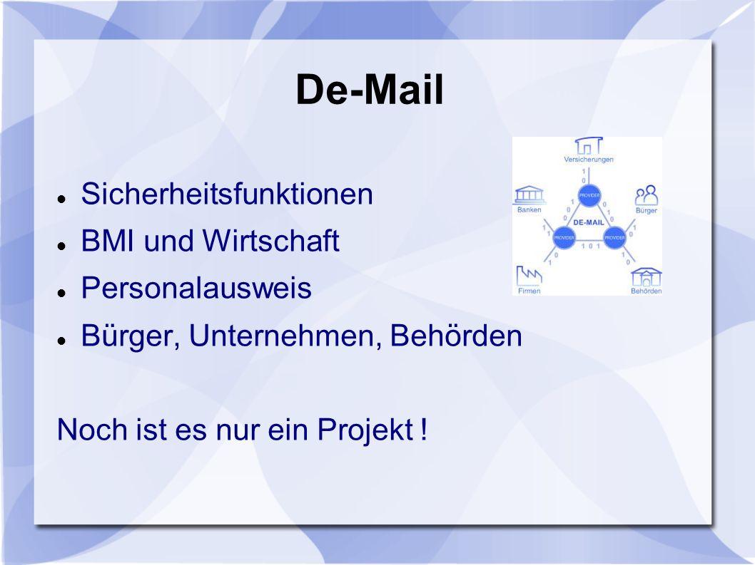 De-Mail Sicherheitsfunktionen BMI und Wirtschaft Personalausweis Bürger, Unternehmen, Behörden Noch ist es nur ein Projekt !