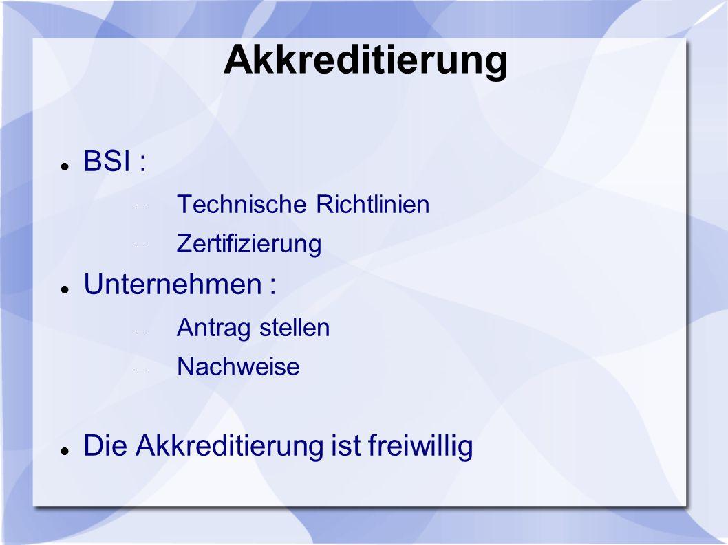 Akkreditierung BSI : Technische Richtlinien Zertifizierung Unternehmen : Antrag stellen Nachweise Die Akkreditierung ist freiwillig