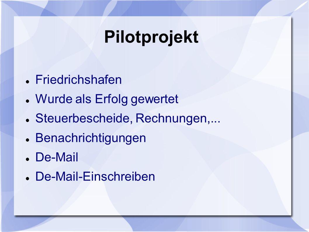 Pilotprojekt Friedrichshafen Wurde als Erfolg gewertet Steuerbescheide, Rechnungen,... Benachrichtigungen De-Mail De-Mail-Einschreiben