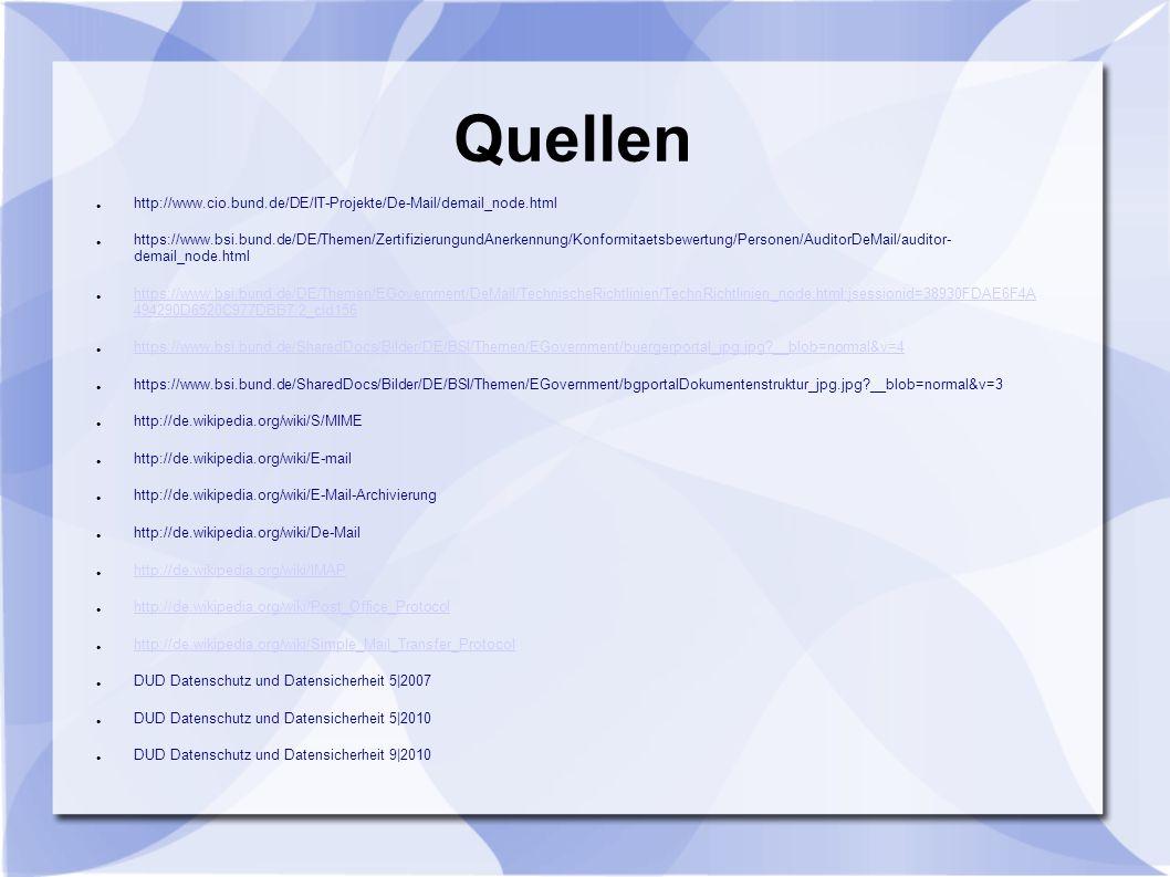 Quellen http://www.cio.bund.de/DE/IT-Projekte/De-Mail/demail_node.html https://www.bsi.bund.de/DE/Themen/ZertifizierungundAnerkennung/Konformitaetsbew