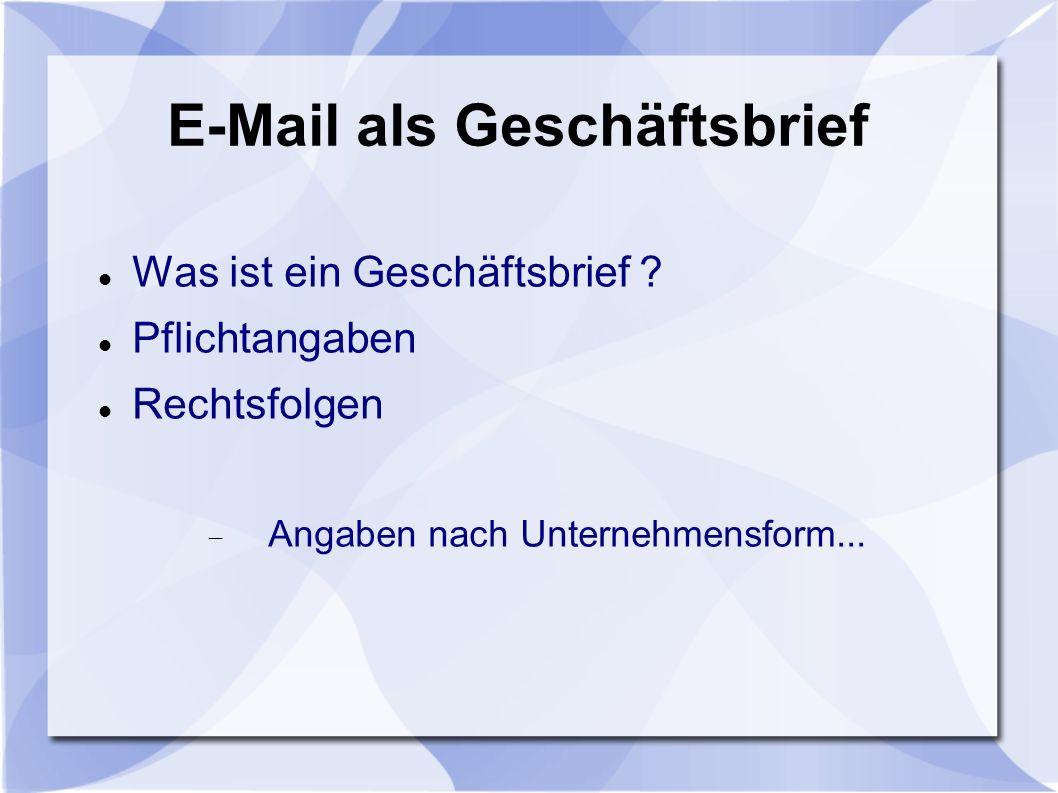 E-Mail als Geschäftsbrief Was ist ein Geschäftsbrief ? Pflichtangaben Rechtsfolgen Angaben nach Unternehmensform...