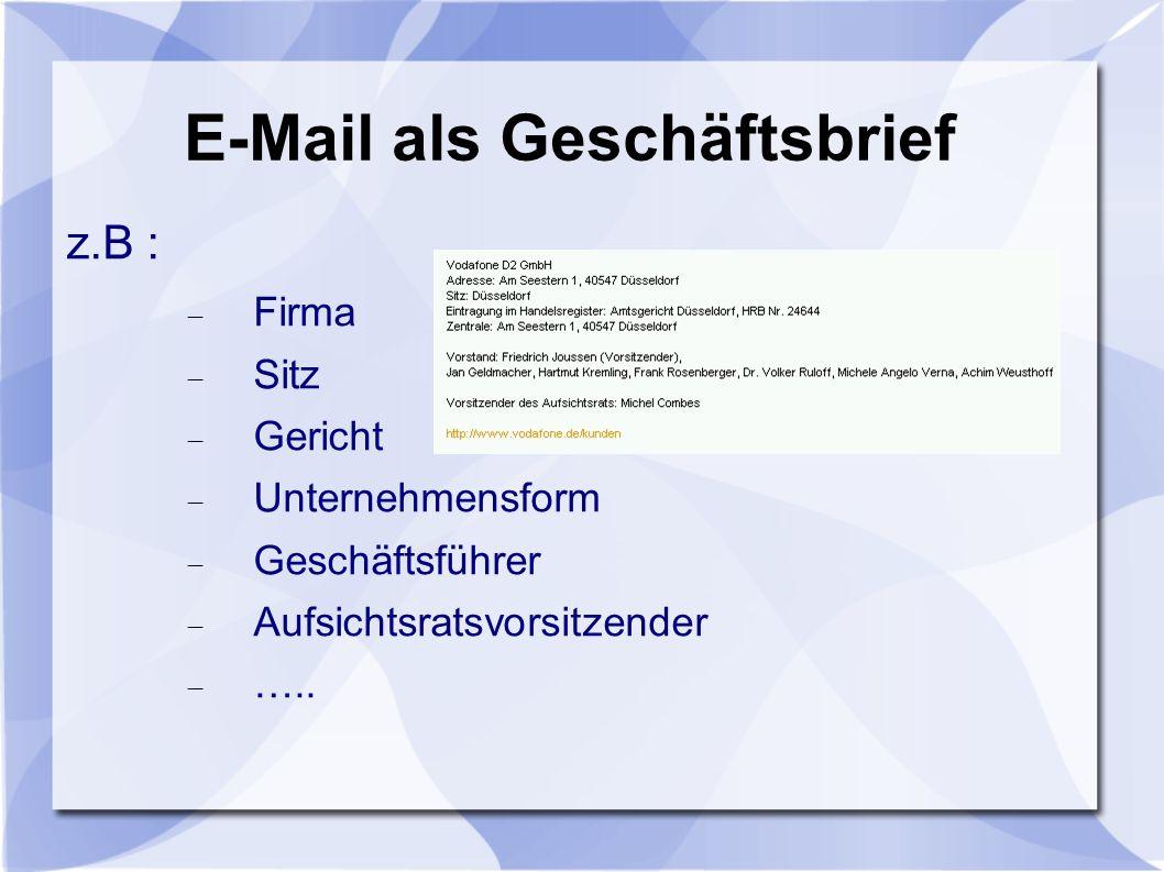 E-Mail als Geschäftsbrief z.B : Firma Sitz Gericht Unternehmensform Geschäftsführer Aufsichtsratsvorsitzender …..