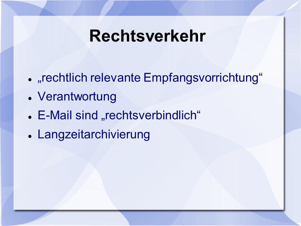 Rechtsverkehr rechtlich relevante Empfangsvorrichtung Verantwortung E-Mail sind rechtsverbindlich Langzeitarchivierung