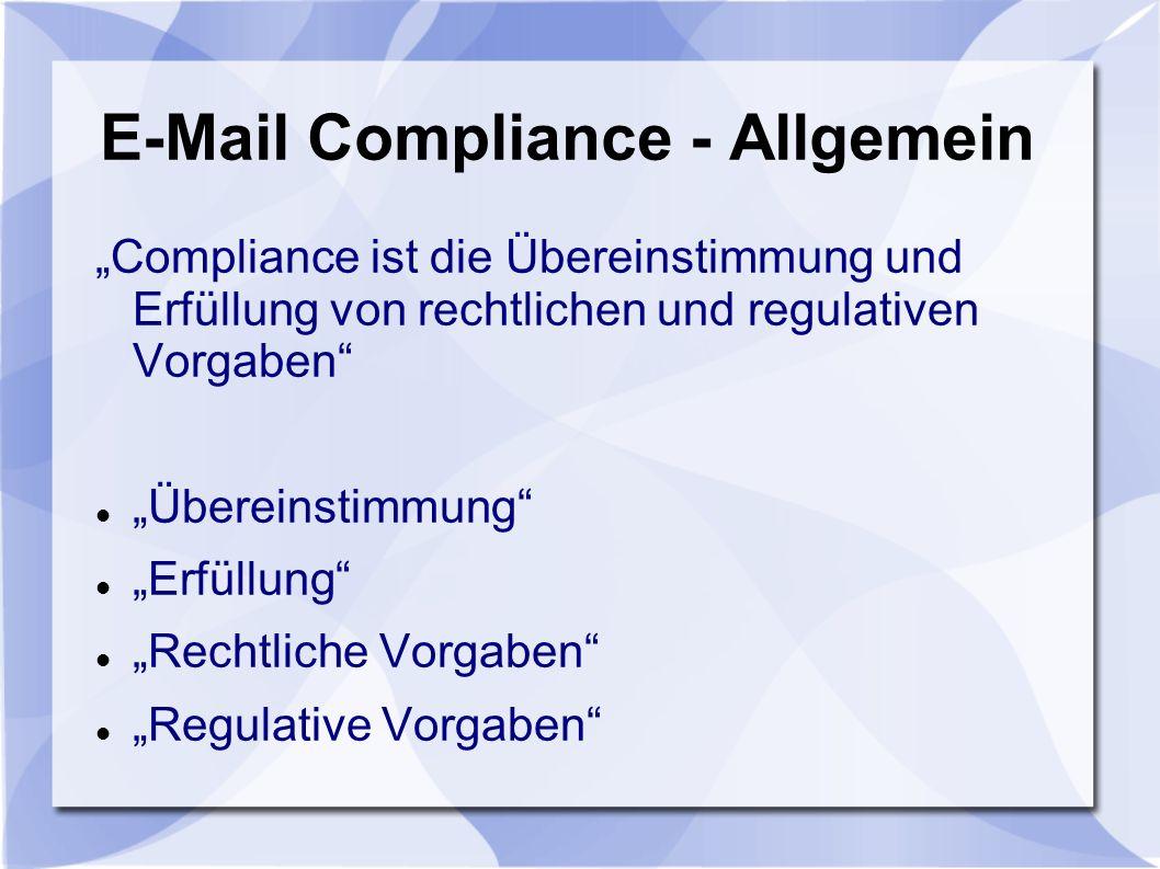 E-Mail Compliance - Allgemein Compliance ist die Übereinstimmung und Erfüllung von rechtlichen und regulativen Vorgaben Übereinstimmung Erfüllung Rech