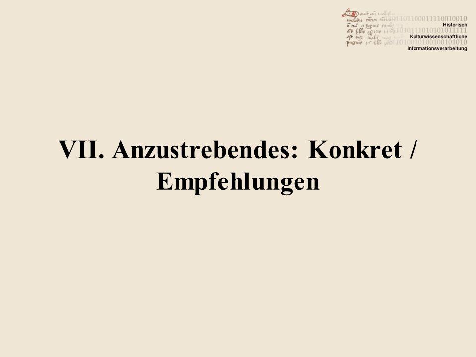 VII. Anzustrebendes: Konkret / Empfehlungen